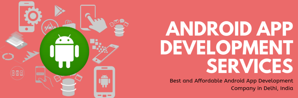 Best and Affordable Android App Development Company in Delhi, India