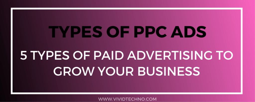 Types of PPC Ads: 5 Types of Paid Advertising to Grow Your Business