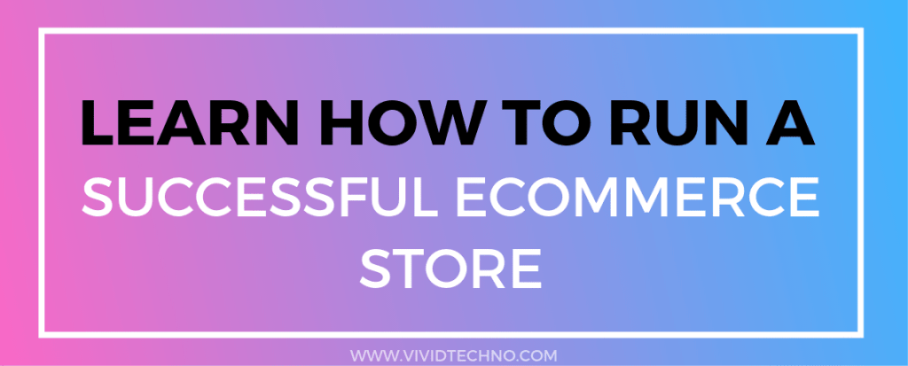 Learn how to run a successful eCommerce store