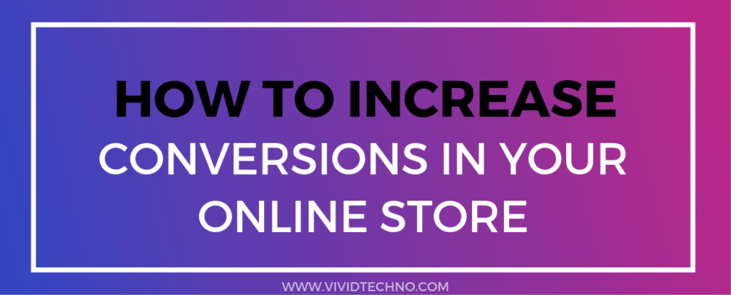 how to increase conversions in your online eCommerce store